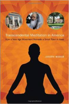 """""""Transcendental Meditation in America: How a New Age Movement Remade a Small Town in Iowa"""""""